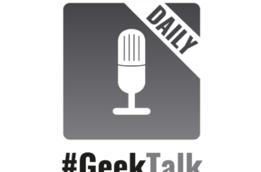 #GeekTalk Daily Podcast